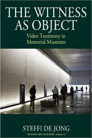 The Witness as Object. Video Testimony in Memorial Museums