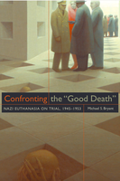 """Confronting the """"good death"""": Nazi euthanasia on trial, 1945–1953"""