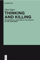 Thinking and Killing. Philosophical Discourse in the Shadow of the Third Reich