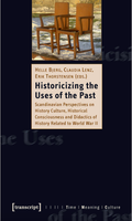 Historicizing the Uses of the Past. Scandinavian Perspectives on History Culture, Historical Consciousness and Didactics of History Related to World War II