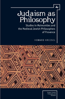 Judaism as Philosophy. Studies in Maimonides and the Medieval Jewish Philosophers of Provence