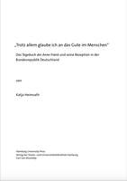 """""""Trotz allem glaube ich an das Gute im Menschen"""" Das Tagebuch der Anne Frank und seine Rezeption in derBundesrepublik Deutschland"""